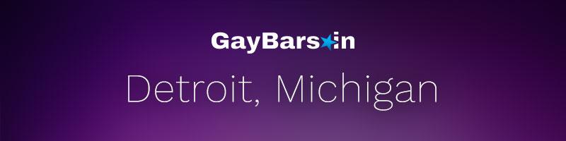 Best Detroit Gay Bars & Nightclubs in Michigan